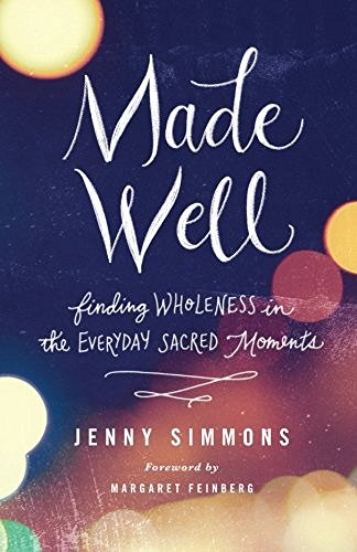 Jenny Simmons Made Well Finding Wholeness In The Everyday Sacred Moments