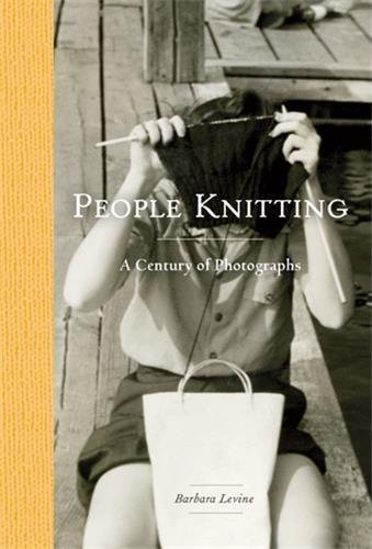 Barbara Levine People Knitting A Century Of Photographs