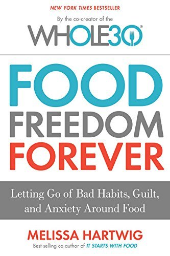 Melissa Hartwig Food Freedom Forever Letting Go Of Bad Habits Guilt And Anxiety Arou
