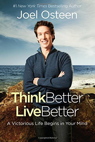Joel Osteen Think Better Live Better A Victorious Life Begins In Your Mind