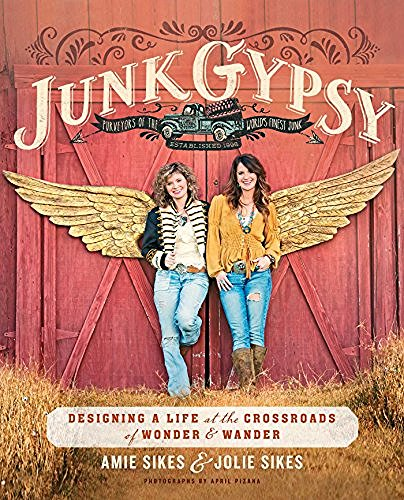 Amie Sikes Junk Gypsy Designing A Life At The Crossroads Of Wonder & Wa