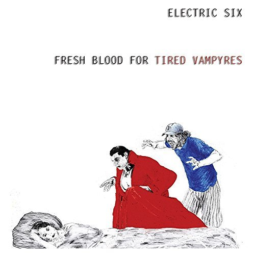 Electric Six Fresh Blood For Tired Vampyres
