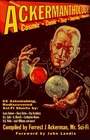 Forrest J. Ackerman Ackermanthology! 65 Astonishing Rediscovered Sci Fi Shorts