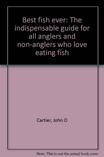 John O Cartier Best Fish Ever The Indispensable Guide For All Anglers & Non Anglers Who Love Eating Fish