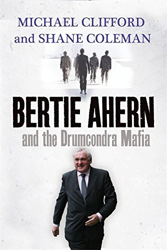Michael Clifford Bertie Ahern & The Drumcondra Mafia