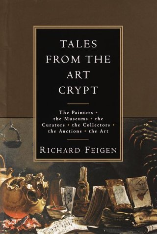Richard Feigen Tales From The Art Crypt The Painters The Museums The Curators The Collectors The Auctions The Art