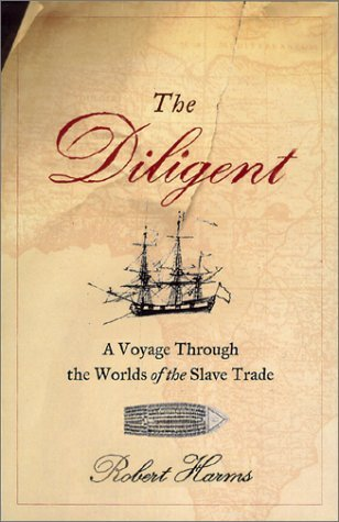 Robert Harms The Diligent A Voyage Through The Worlds Of The Slave Trade