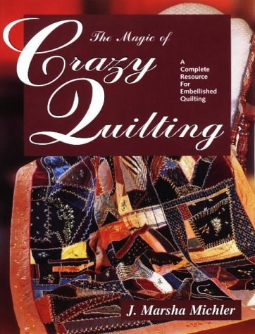 J. Marsha Michler The Magic Of Crazy Quilting A Complete Resource For Embellished Quilting