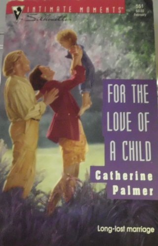 Catherine Palmer For The Love Of A Child Silhouette Intimate Moments #551