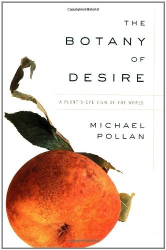 Michael Pollan The Botany Of Desire A Plant's Eye View Of The World