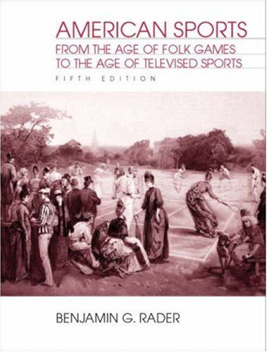 Benjamin G. Rader American Sports From The Age Of Folk Games To The Age Of Televised Sports