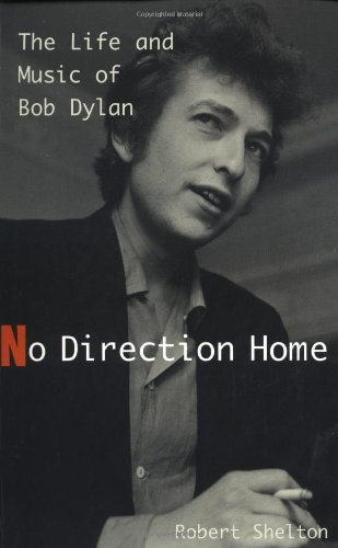 Robert Shelton No Direction Home The Life & Music Of Bob Dylan