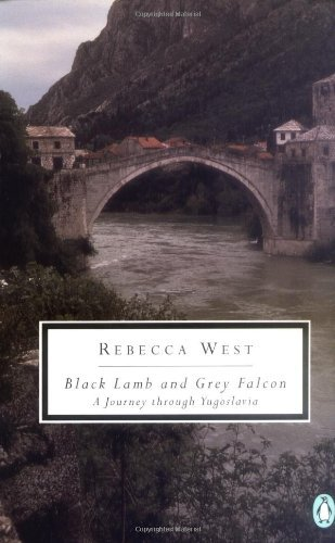 Rebecca West Black Lamb & Grey Falcon A Journey Through Yugoslavia