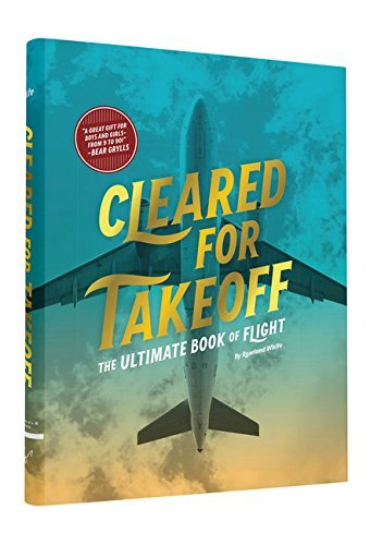 Rowland White Cleared For Takeoff The Ultimate Book Of Flight