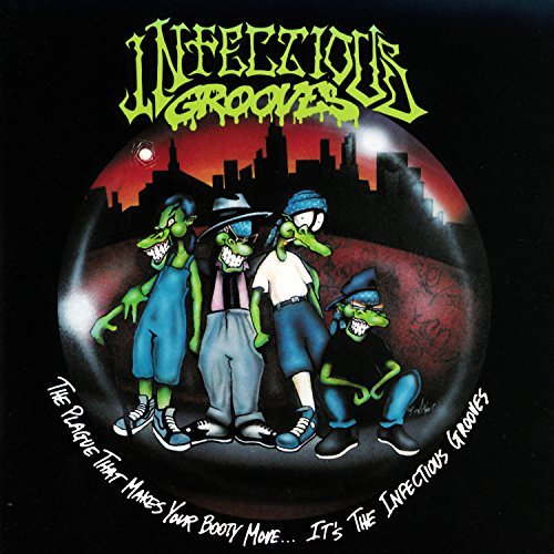 Infectious Grooves Plague That Makes Your Booty Move... It's The Infectious Grooves
