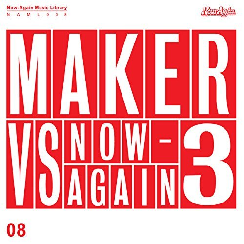 Maker Maker Vs. Now Again 3