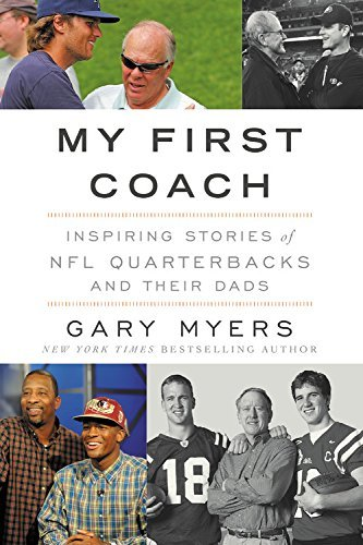 Gary Myers My First Coach Untold Stories Of Nfl Quarterbacks And Their Dads