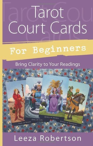 Leeza Robertson Tarot Court Cards For Beginners Bring Clarity To Your Readings