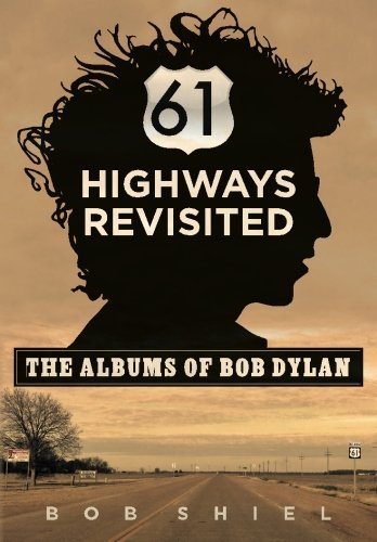 Bob Shiel 61 Highways Revisited The Albums Of Bob Dylan