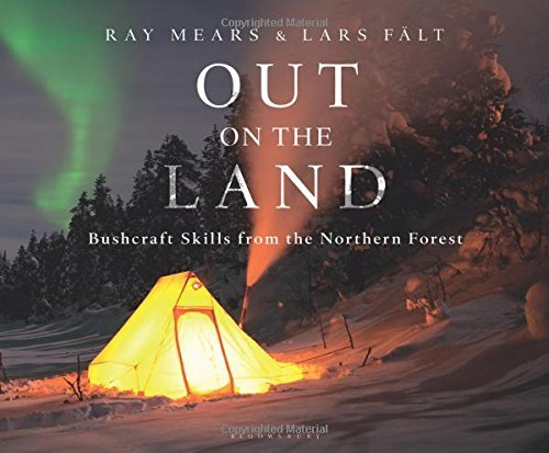Ray Mears Out On The Land Bushcraft Skills From The Northern Forest