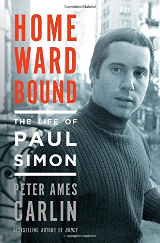 Peter Ames Carlin Homeward Bound The Life Of Paul Simon