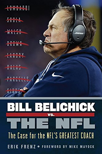 Erik Frenz Bill Belichick Vs. The Nfl The Case For The Nfl's Greatest Coach
