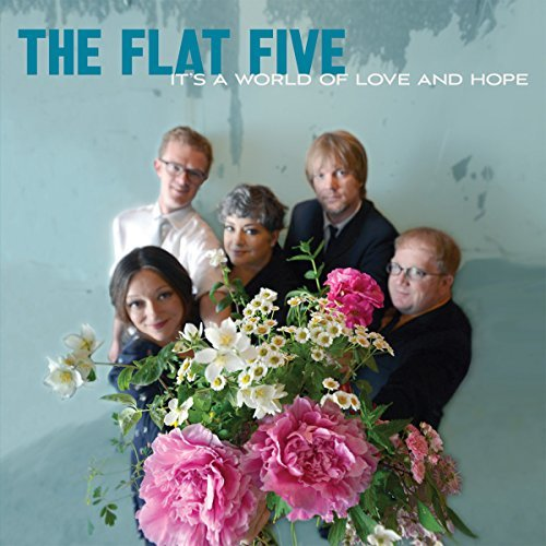 The Flat Five Its A World Of Love & Hope