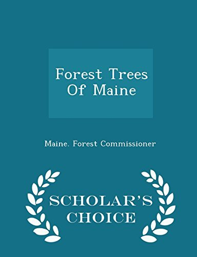 Maine Forest Commissioner Forest Trees Of Maine Scholar's Choice Edition