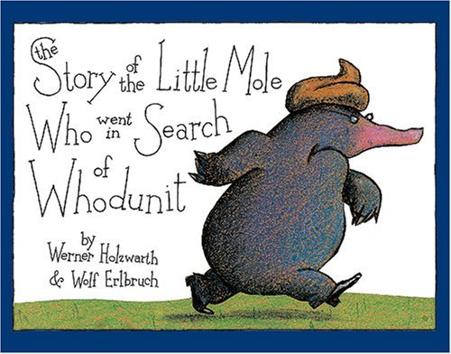 Werner Holzwarth The Story Of The Little Mole Who Went In Search Of