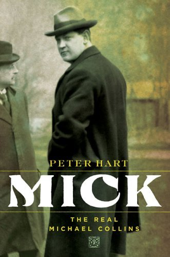 Peter Hart Mick; The Real Michael Collins