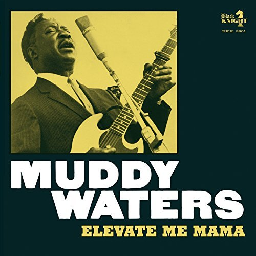 Muddy Waters Elevate Me Mama