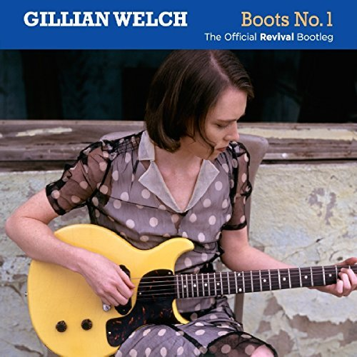 Gillian Welch Boots No. 1 The Official Revival Bootleg