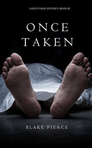 Blake Pierce Once Taken (a Riley Paige Mystery Book #2)
