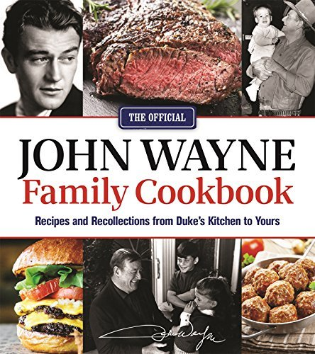 Official John Wayne Magazine Editor The The Official John Wayne Family Cookbook Recipes And Recollections From Duke's Kitchen To