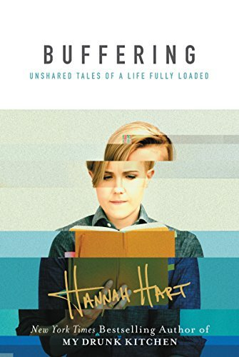 Hannah Hart Buffering Unshared Tales Of A Life Fully Loaded