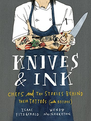 Isaac Fitzgerald Knives & Ink Chefs And The Stories Behind Their Tattoos (with