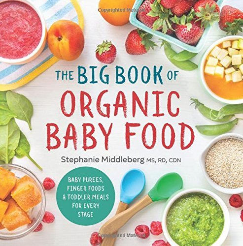 Stephanie Middleberg The Big Book Of Organic Baby Food Baby Purees Finger Foods And Toddler Meals For