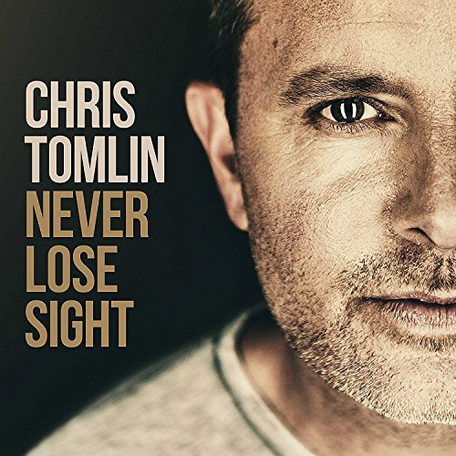 Chris Tomlin Never Lose Sight