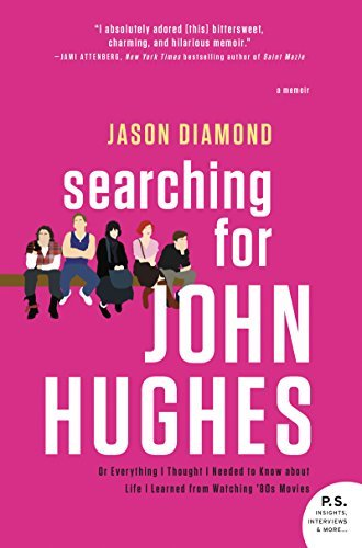 Jason Diamond Searching For John Hughes Or Everything I Thought I Needed To Know About Li