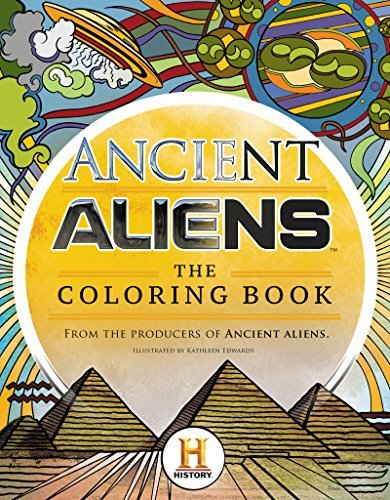 The Producers Of Ancient Aliens Ancient Aliens(tm) The Coloring Book