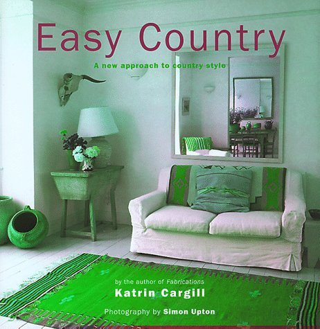 Katrin Cargill Easy Country A New Approach To Country Style
