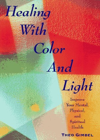 Theo Gimbel Healing With Color & Light Improve Your Mental Physical & Spiritual Health