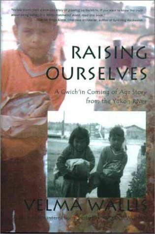 Velma Wallis Raising Ourselves A Gwich'in Coming Of Age Story From The Yukon River