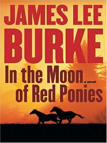 James Lee Burke In The Moon Of Red Ponies Large Print