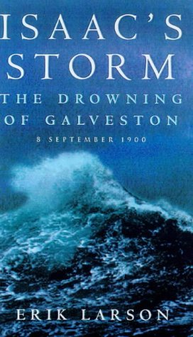Erik Larson Isaac's Storm The Drowning Of Galveston 8 September