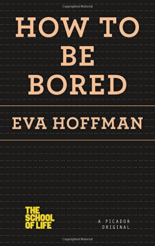 Eva Hoffman How To Be Bored