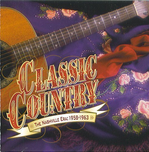 Classic Country The Nashville Era 1958 1963