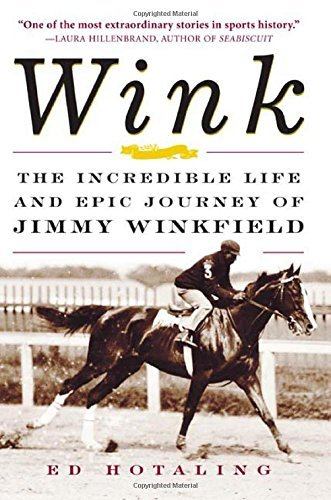 Ed Hotaling Wink The Incredible Life & Epic Journey Of Jimmy Winkfield
