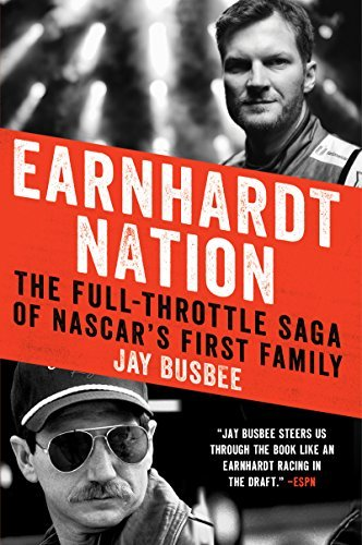 Jay Busbee Earnhardt Nation The Full Throttle Saga Of Nascar's First Family