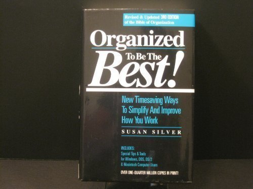 Susan Silver Organized To Be The Best! New Timesaving Ways To Simplify & Improve How You Work